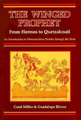 Winged Prophet from Hermes to Quetzalcoatl An Introduction to the Mesoamerican Deities Through the Tarot N/A 9780877287995 Front Cover