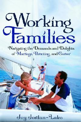 Working Families Navigating the Demands and Delights of Marriage, Parenting, and Career  2007 9780877881995 Front Cover