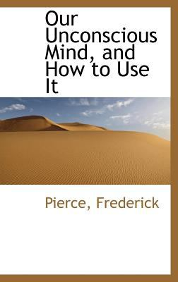 Our Unconscious Mind, and How to Use It  N/A 9781113164995 Front Cover