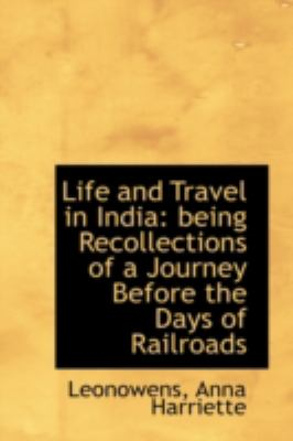 Life and Travel in Indi Being Recollections of a Journey Before the Days of Railroads N/A 9781113205995 Front Cover