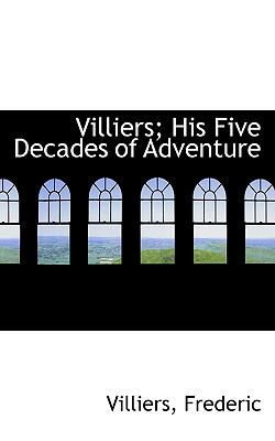 Villiers; His Five Decades of Adventure N/A 9781113528995 Front Cover