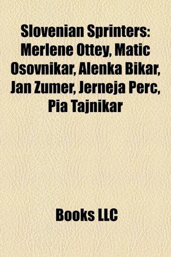 Slovenian Sprinters : Merlene Ottey, Matic Osovnikar, Alenka Bikar, Jan Žumer, Jerneja Perc, Pia Tajnikar  2010 9781158587995 Front Cover