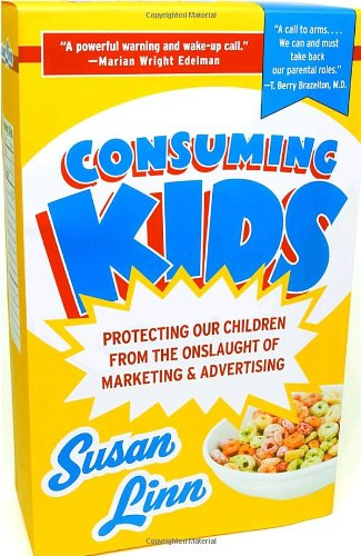 Consuming Kids Protecting Our Children from the Onslaught of Marketing and Advertising  2005 edition cover