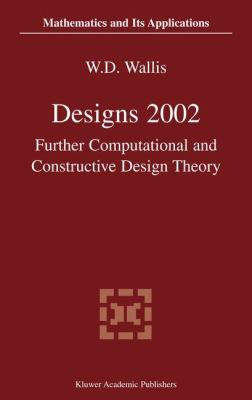 Designs 2002 Further Computational and Constructive Design Theory 2nd 2003 9781402075995 Front Cover
