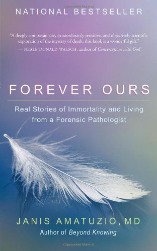 Forever Ours Real Stories of Immortality and Living from a Forensic Pathologist  2007 9781577315995 Front Cover