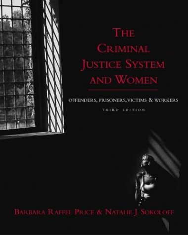 Criminal Justice System and Women : Offenders, Prisoners, Victims, and Workers 3rd 2004 (Revised) edition cover