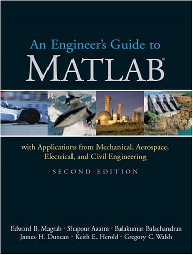 Engineer's Guide to MATLAB With Applications from Mechanical, Aerospace, Electrical, and Civil Engineering 2nd 2005 9780131454996 Front Cover