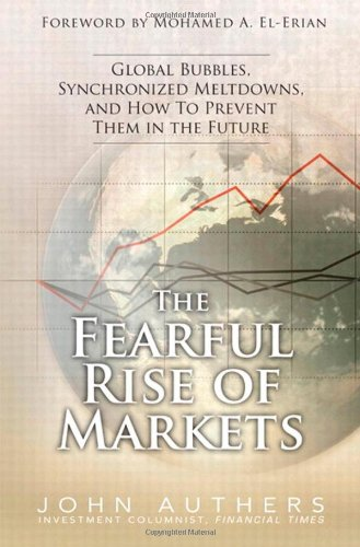 Fearful Rise of Markets Global Bubbles, Synchronized Meltdowns, and How to Prevent Them in the Future  2010 9780137072996 Front Cover