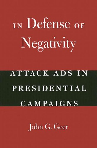 In Defense of Negativity Attack Ads in Presidential Campaigns  2006 edition cover