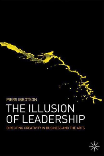 Illusion of Leadership Directing Creativity in Business and the Arts  2008 9780230201996 Front Cover