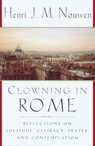 Clowning in Rome Reflections on Solitude, Celibacy, Prayer and Contemplation N/A edition cover
