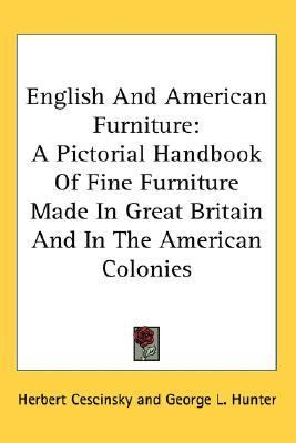 English and American Furniture : A Pictorial Handbook of Fine Furniture Made in Great Britain and in the American Colonies N/A edition cover