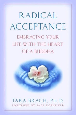 Radical Acceptance Embracing Your Life with the Heart of a Buddha N/A 9780553380996 Front Cover