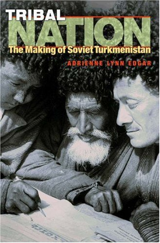 Tribal Nation The Making of Soviet Turkmenistan  2004 9780691127996 Front Cover