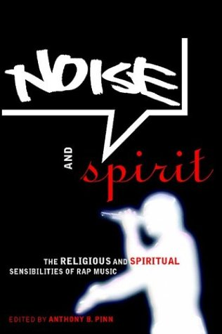 Noise and Spirit The Religious and Spiritual Sensibilities of Rap Music  2003 edition cover