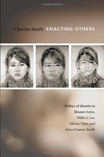 Enacting Others Politics of Identity in Eleanor Antin, Nikki S. Lee, Adrian Piper, and Anna Deavere Smith  2011 edition cover