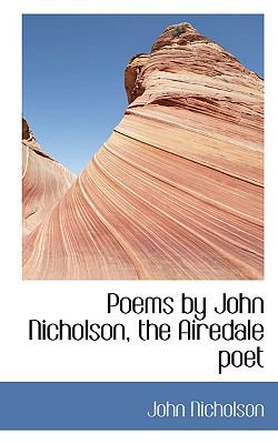 Poems by John Nicholson, the Airedale Poet  N/A 9781116645996 Front Cover