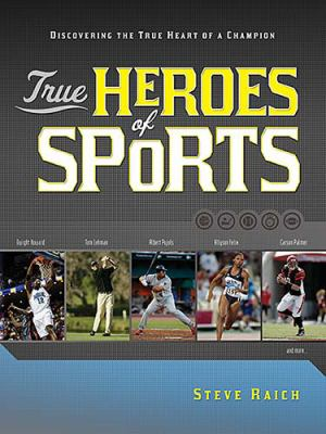 True Heroes of Sports Discovering the Heart of a Champion  2009 9781404186996 Front Cover