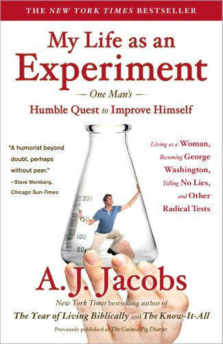 My Life as an Experiment One Man's Humble Quest to Improve Himself by Living as a Woman, Becoming George Washington, Telling No Lies, and Other Radical Tests  2010 edition cover