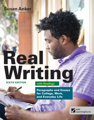 Real Writing with Readings Paragraphs and Essays for College, Work, and Everyday Life 6th 2013 9781457601996 Front Cover