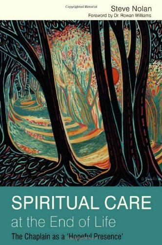 Spiritual Care at the End of Life The Chaplain as a 'Hopeful Presence'  2012 edition cover