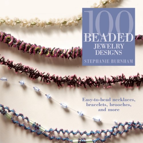 100 Beaded Jewelry Designs Easy-to-Bead Necklaces, Bracelets, Brooches, and More  2005 edition cover