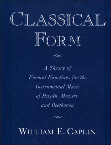 Classical Form A Theory of Formal Functions for the Instrumental Music of Haydn, Mozart, and Beethoven  2000 (Reprint) edition cover