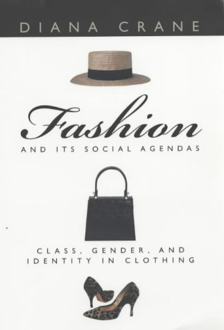 Fashion and Its Social Agendas Class, Gender, and Identity in Clothing  2000 edition cover