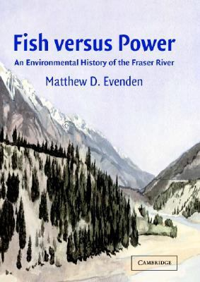 Fish Versus Power An Environmental History of the Fraser River  2004 9780521830997 Front Cover