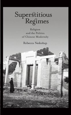 Superstitious Regimes Religion and the Politics of Chinese Modernity  2009 edition cover