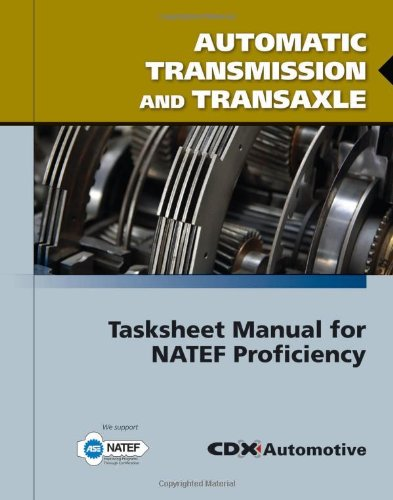 Automatic Transmission and Transaxle Tasksheet Manual for NATEF Proficiency  2011 (Revised) 9780763784997 Front Cover