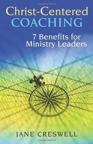 Christ-Centered Coaching 7 Benefits for Ministry Leaders  2006 edition cover
