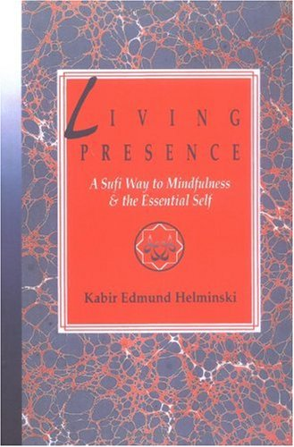 Living Presence A Sufi Way to Mindfulness and the Essential Self  1992 9780874776997 Front Cover