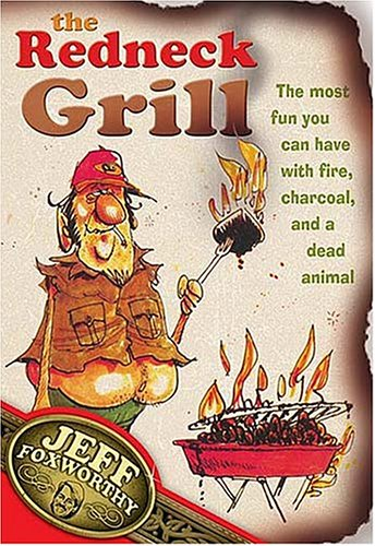 Redneck Grill The Most Fun You Can Have with Fire, Charcoal, and a Dead Animal  2005 9781401601997 Front Cover