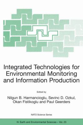 Integrated Technologies for Environmental Monitoring and Information Production   2003 9781402013997 Front Cover