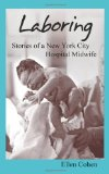 Laboring: Stories of a New York City Hospital Midwife  N/A 9781492803997 Front Cover