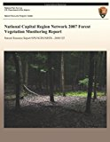 National Capital Region Network 2007 Forest Vegetation Monitoring Report  N/A 9781492944997 Front Cover