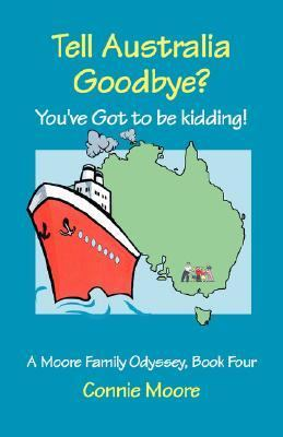Tell Australia Goodbye? You've Got to Be Kidding!   2005 9781553069997 Front Cover