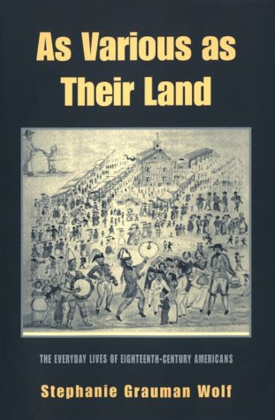As Various as Their Land The Everyday Lives of Eighteenth-Century Americans N/A 9781557285997 Front Cover