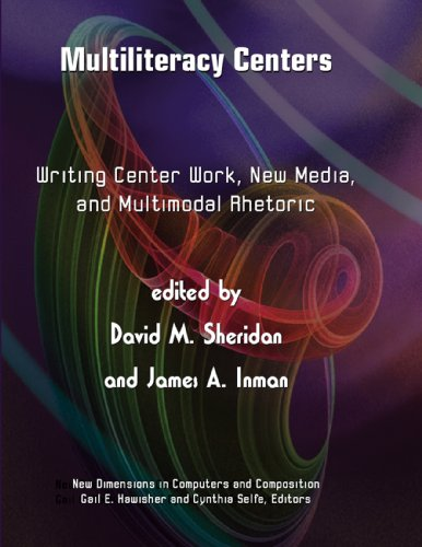 Multiliteracy Centers Writing Center Work, New Media, and Multimodal Rhetoric  2010 9781572738997 Front Cover