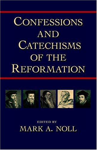 Confessions and Catechisms of the Reformation 1st 2004 (Reprint) edition cover