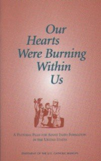Our Hearts Were Burning Within Us : A Pastoral Plan for Adult Faith Formation in the United States 1st 1999 edition cover