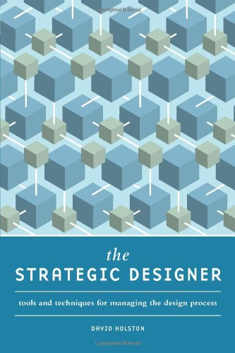Strategic Designer Tools and Techniques for Managing the Design Process  2011 edition cover