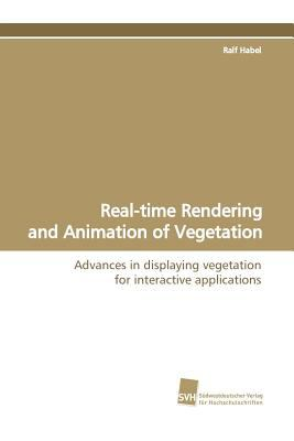 Real-time Rendering and Animation of Vegetation:   2009 9783838104997 Front Cover
