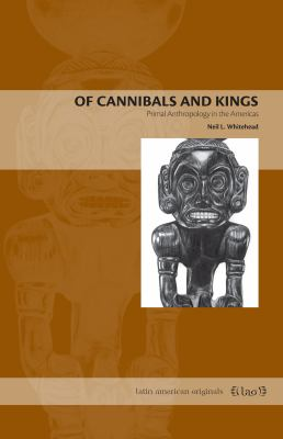 Of Cannibals and Kings Primal Anthropology in the Americas  2011 9780271037998 Front Cover