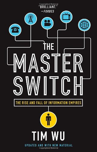 Master Switch The Rise and Fall of Information Empires N/A edition cover