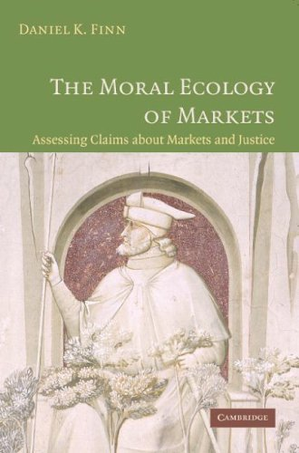 Moral Ecology of Markets Assessing Claims about Markets and Justice  2006 edition cover