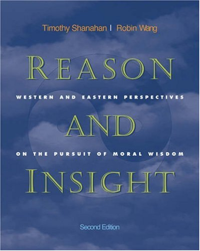 Reason and Insight : Western and Eastern Perspectives on the Pursuit of Moral Wisdom Western and Eastern Perspectives on the Pursuit of Moral Wisdom 2nd 2003 (Revised) 9780534505998 Front Cover
