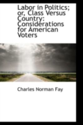 Labor in Politics; Or, Class Versus Country: Considerations for American Voters  2008 edition cover
