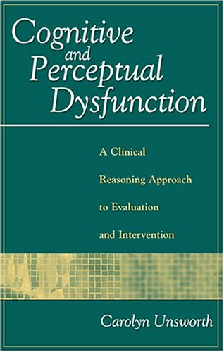 Cognitive and Perceptual Dysfunction A Clinical Reasoning Approach to Evaluation and Intervention N/A edition cover
